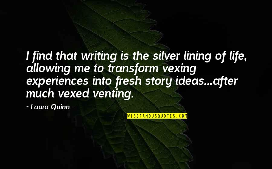 Silver Lining Quotes By Laura Quinn: I find that writing is the silver lining