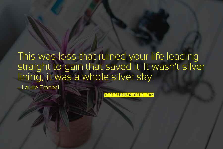 Silver Lining Quotes By Laurie Frankel: This was loss that ruined your life leading