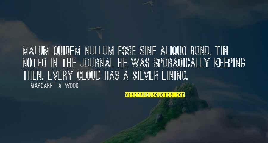 Silver Lining Quotes By Margaret Atwood: Malum quidem nullum esse sine aliquo bono, Tin