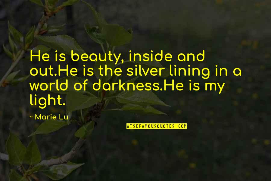 Silver Lining Quotes By Marie Lu: He is beauty, inside and out.He is the