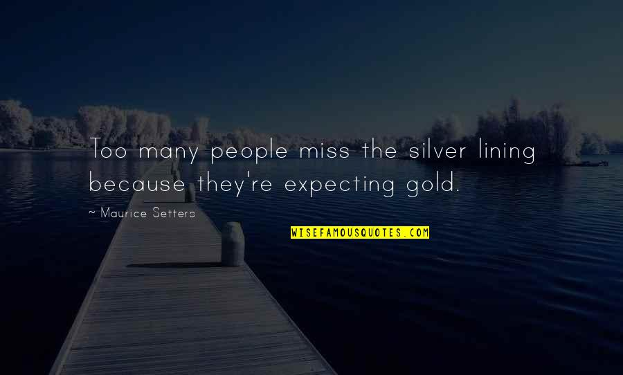 Silver Lining Quotes By Maurice Setters: Too many people miss the silver lining because