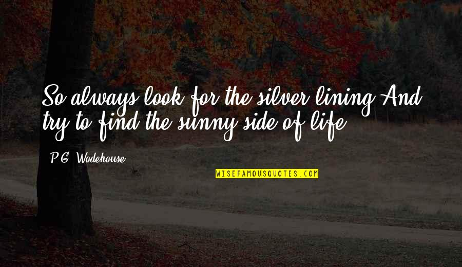 Silver Lining Quotes By P.G. Wodehouse: So always look for the silver lining And