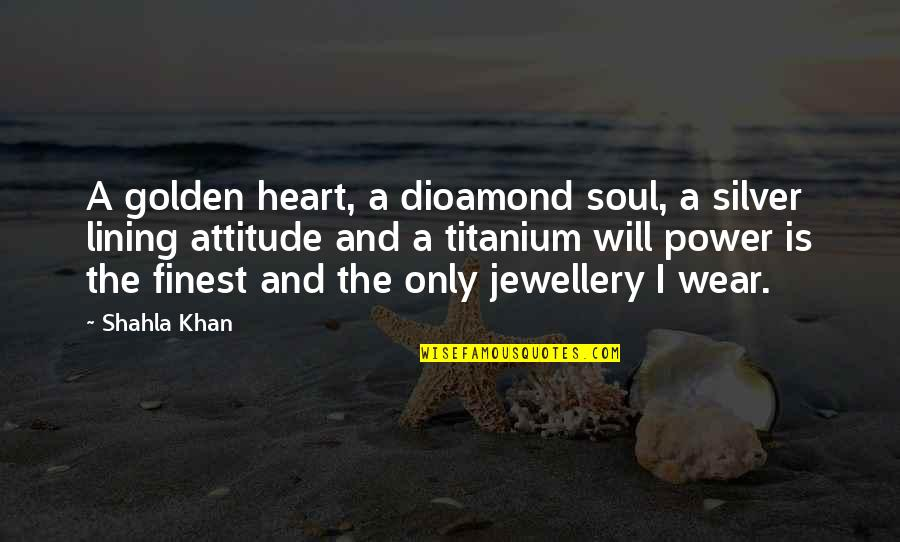 Silver Lining Quotes By Shahla Khan: A golden heart, a dioamond soul, a silver