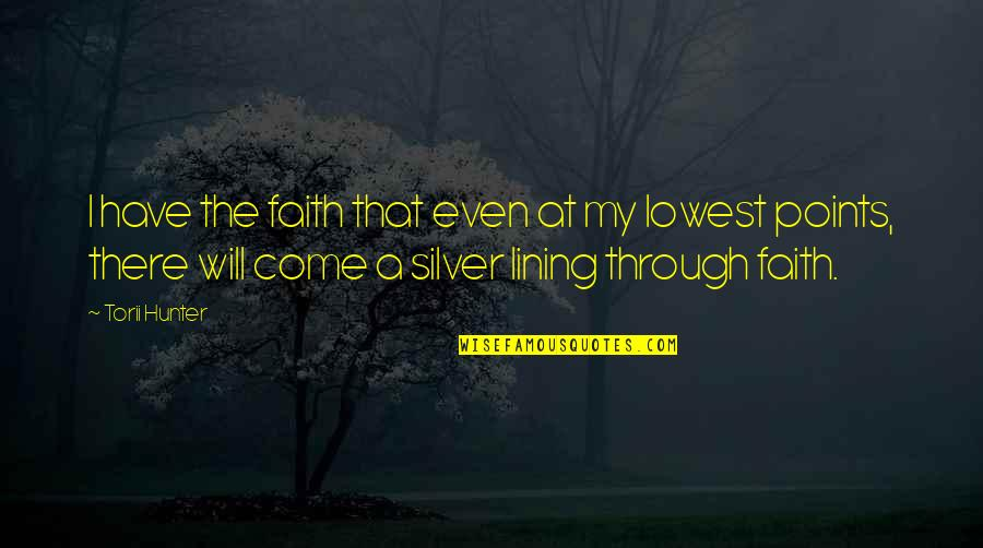 Silver Lining Quotes By Torii Hunter: I have the faith that even at my