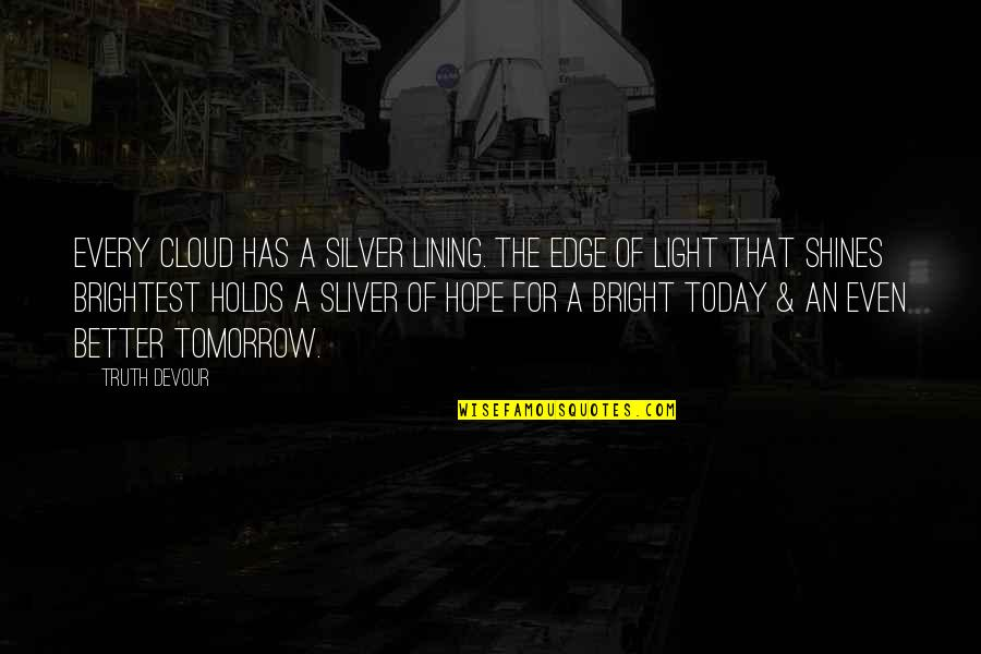 Silver Lining Quotes By Truth Devour: Every cloud has a silver lining. The edge