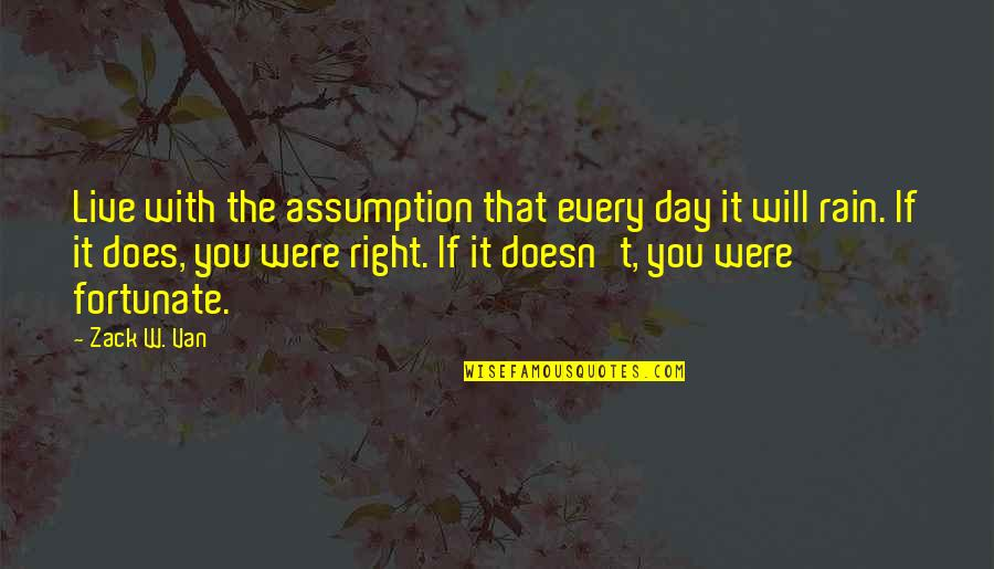 Silver Lining Quotes By Zack W. Van: Live with the assumption that every day it