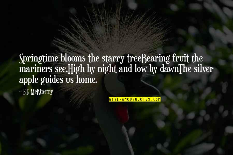 Silver On The Tree Quotes By F.T. McKinstry: Springtime blooms the starry treeBearing fruit the mariners