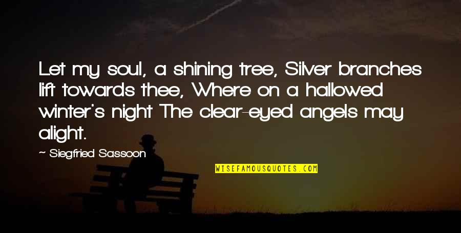 Silver On The Tree Quotes By Siegfried Sassoon: Let my soul, a shining tree, Silver branches