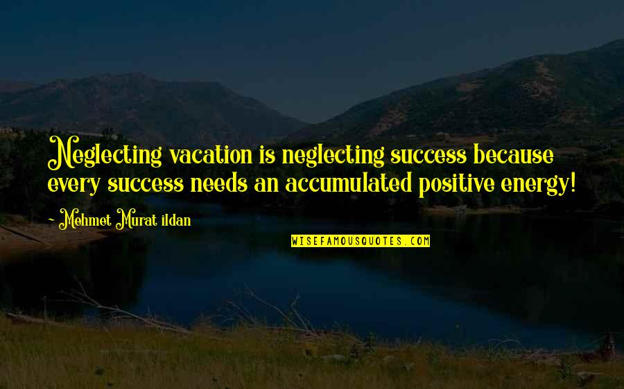 Silverback Quotes By Mehmet Murat Ildan: Neglecting vacation is neglecting success because every success