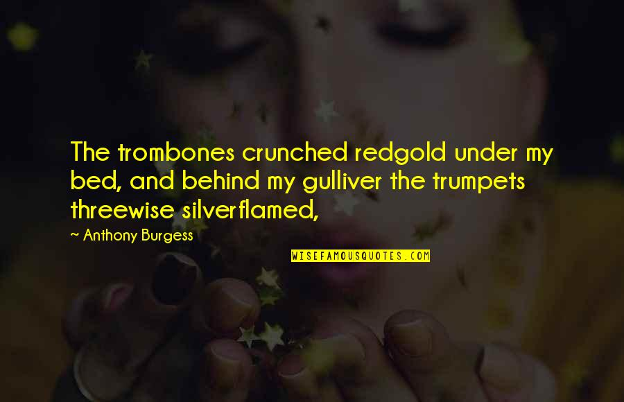 Silverflamed Quotes By Anthony Burgess: The trombones crunched redgold under my bed, and