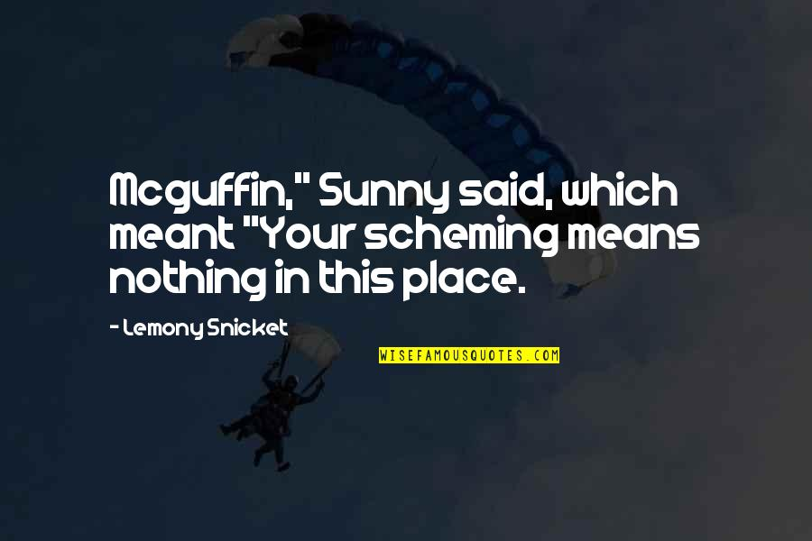 "Silverio Quotes By Lemony Snicket: Mcguffin,"" Sunny said, which meant ""Your scheming means"