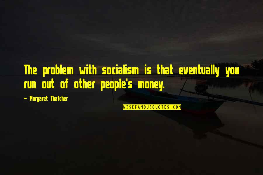 Silverio Quotes By Margaret Thatcher: The problem with socialism is that eventually you