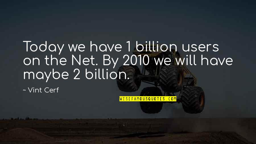 Silverio Quotes By Vint Cerf: Today we have 1 billion users on the