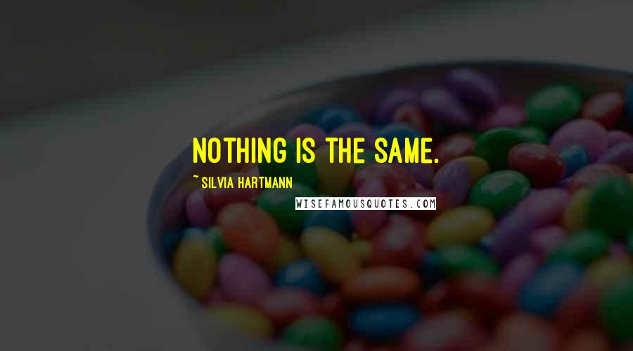 Silvia Hartmann quotes: Nothing is the same.
