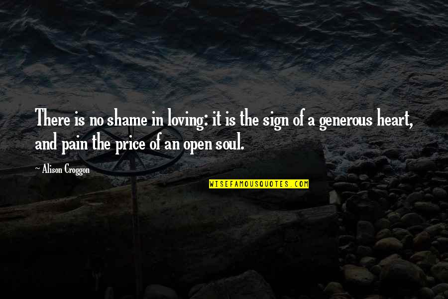 Silvia's Quotes By Alison Croggon: There is no shame in loving: it is