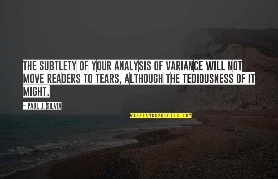 Silvia's Quotes By Paul J. Silvia: The subtlety of your analysis of variance will