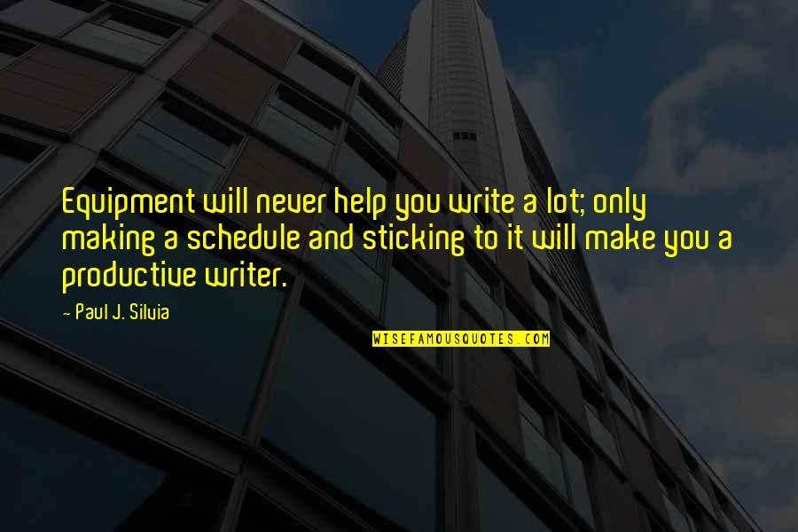 Silvia's Quotes By Paul J. Silvia: Equipment will never help you write a lot;