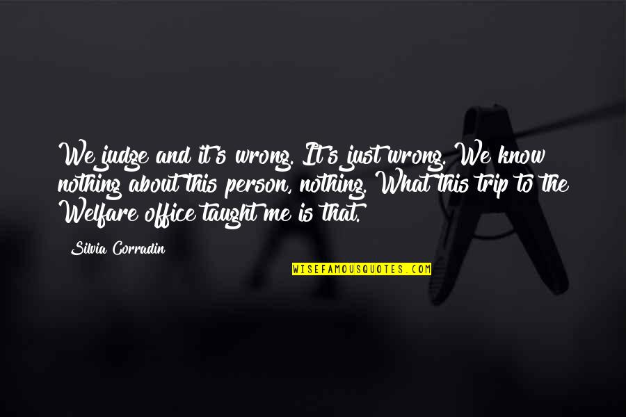 Silvia's Quotes By Silvia Corradin: We judge and it's wrong. It's just wrong.