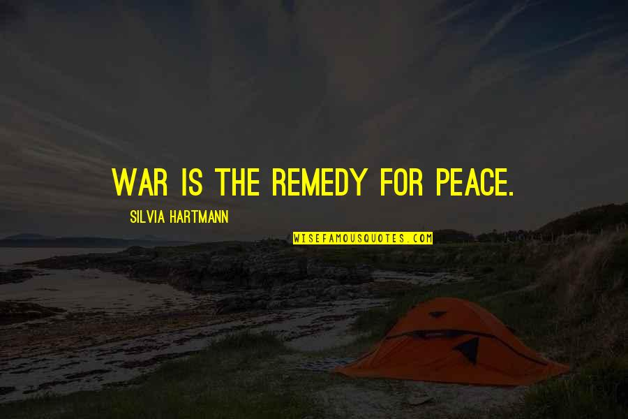 Silvia's Quotes By Silvia Hartmann: War is the remedy for peace.