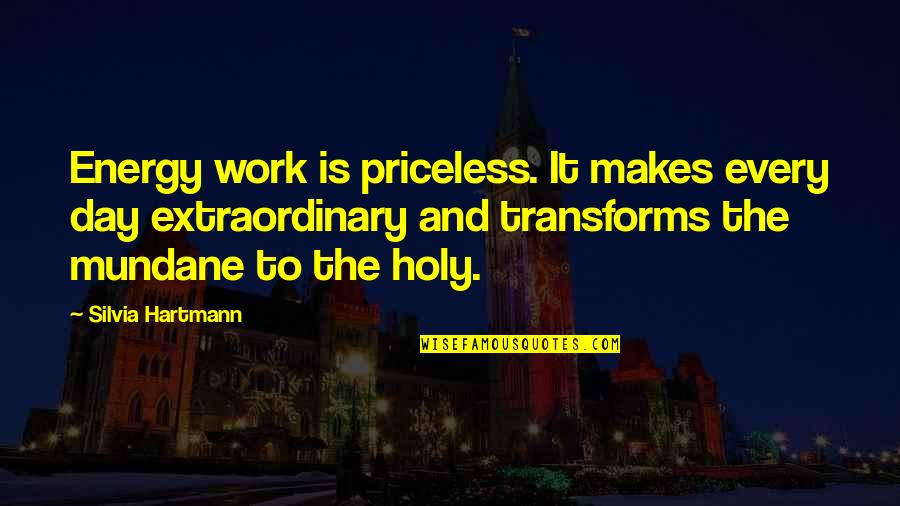 Silvia's Quotes By Silvia Hartmann: Energy work is priceless. It makes every day