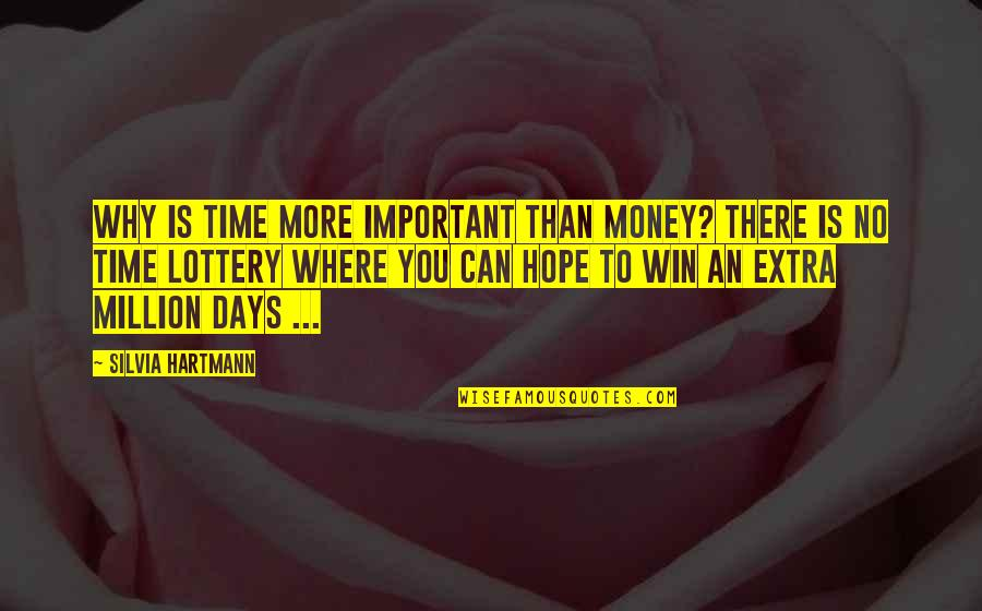 Silvia's Quotes By Silvia Hartmann: Why is time more important than money? There