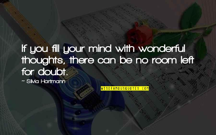 Silvia's Quotes By Silvia Hartmann: If you fill your mind with wonderful thoughts,