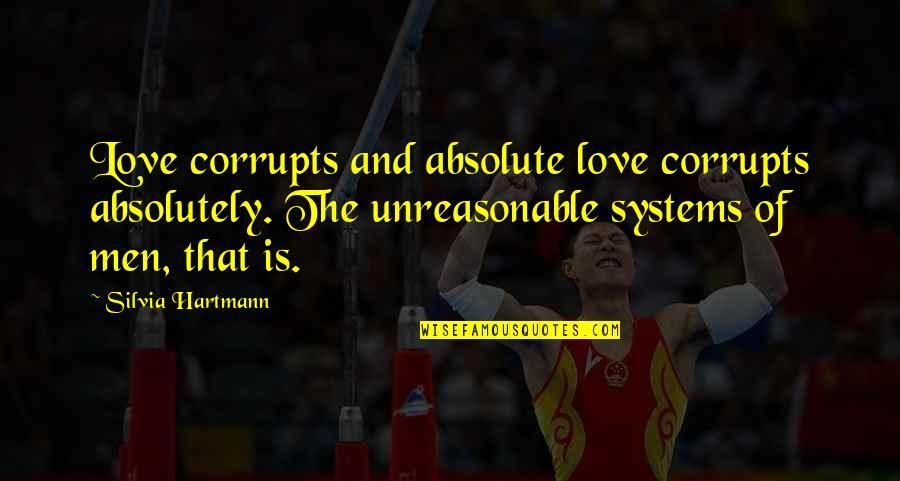 Silvia's Quotes By Silvia Hartmann: Love corrupts and absolute love corrupts absolutely. The