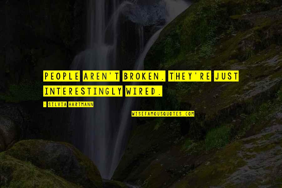 Silvia's Quotes By Silvia Hartmann: People aren't broken. They're just interestingly wired.