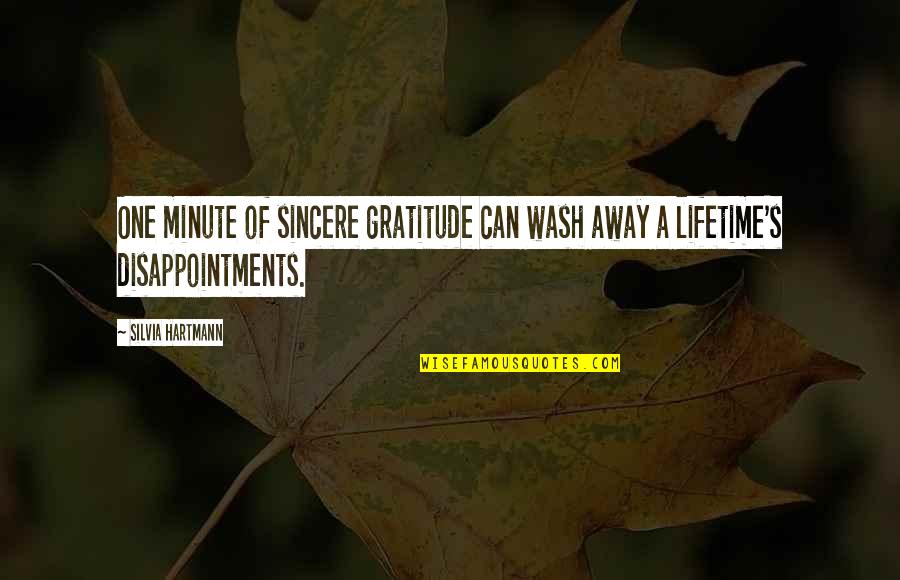 Silvia's Quotes By Silvia Hartmann: One minute of sincere gratitude can wash away