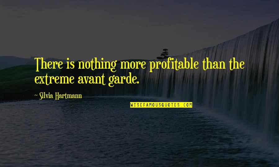 Silvia's Quotes By Silvia Hartmann: There is nothing more profitable than the extreme