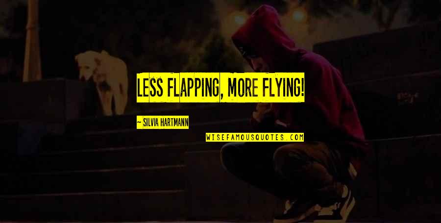 Silvia's Quotes By Silvia Hartmann: Less flapping, more flying!