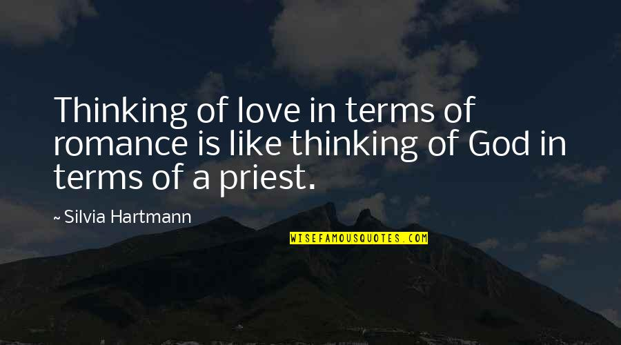 Silvia's Quotes By Silvia Hartmann: Thinking of love in terms of romance is