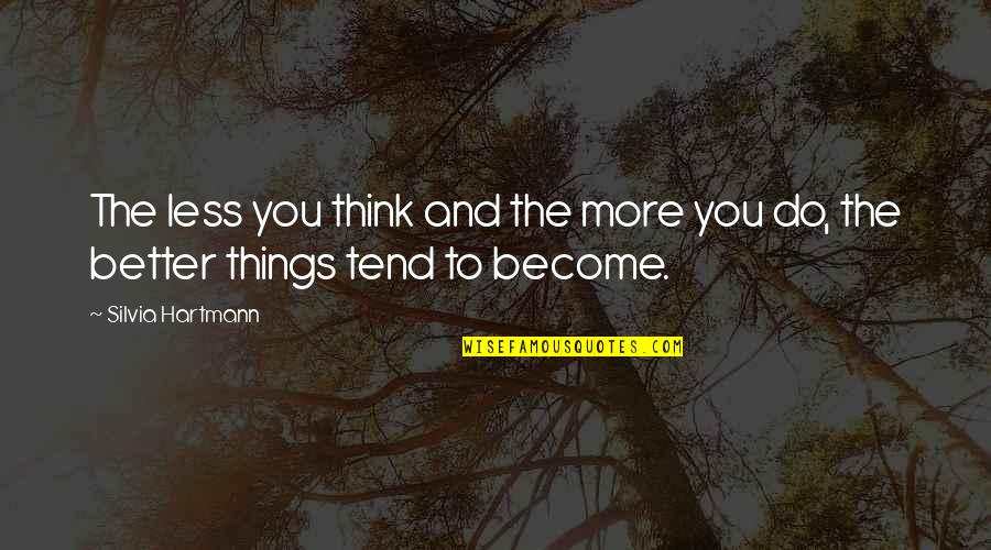 Silvia's Quotes By Silvia Hartmann: The less you think and the more you