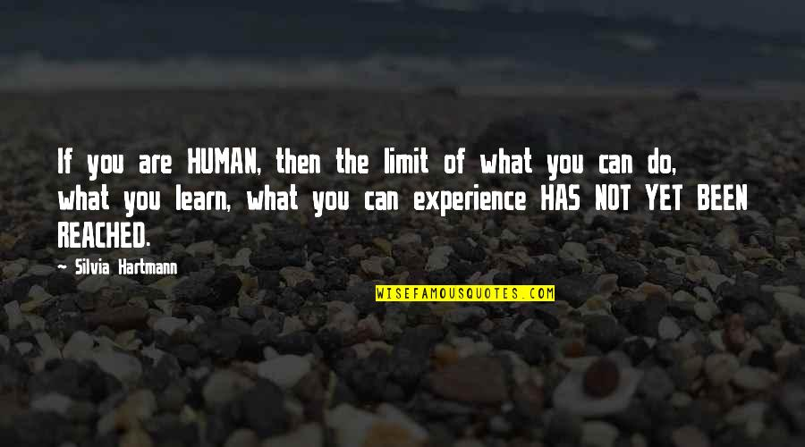 Silvia's Quotes By Silvia Hartmann: If you are HUMAN, then the limit of