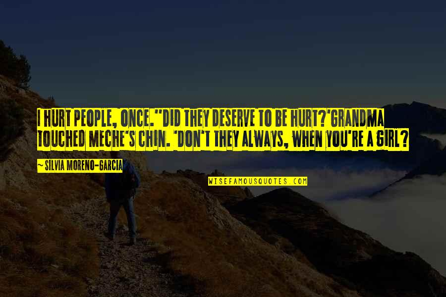 Silvia's Quotes By Silvia Moreno-Garcia: I hurt people, once.''Did they deserve to be