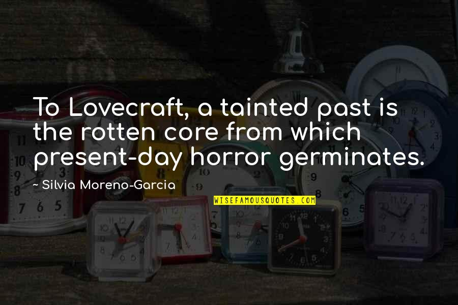 Silvia's Quotes By Silvia Moreno-Garcia: To Lovecraft, a tainted past is the rotten