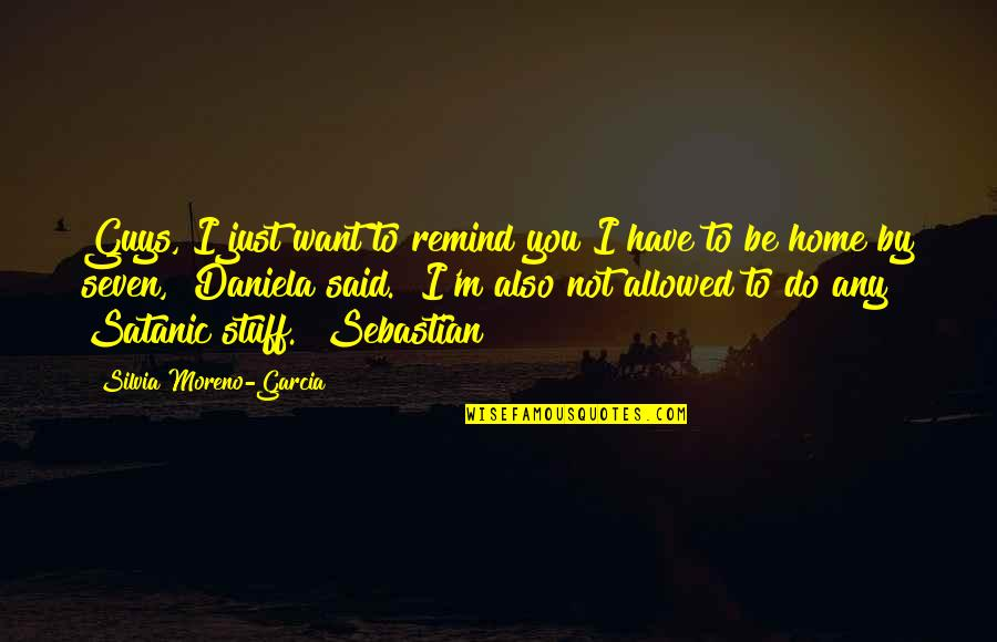 Silvia's Quotes By Silvia Moreno-Garcia: Guys, I just want to remind you I