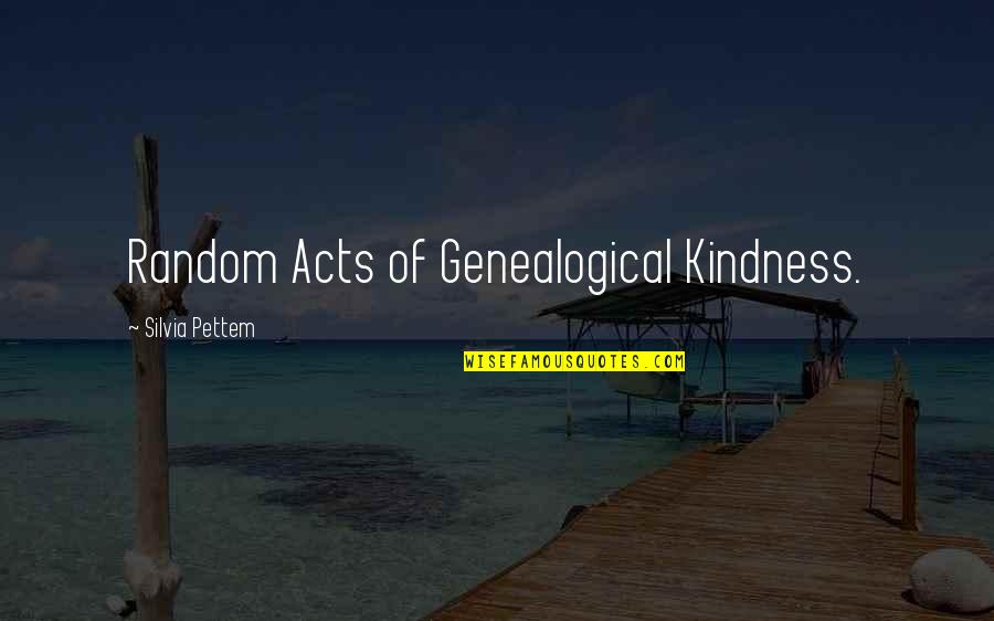 Silvia's Quotes By Silvia Pettem: Random Acts of Genealogical Kindness.