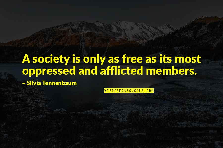 Silvia's Quotes By Silvia Tennenbaum: A society is only as free as its
