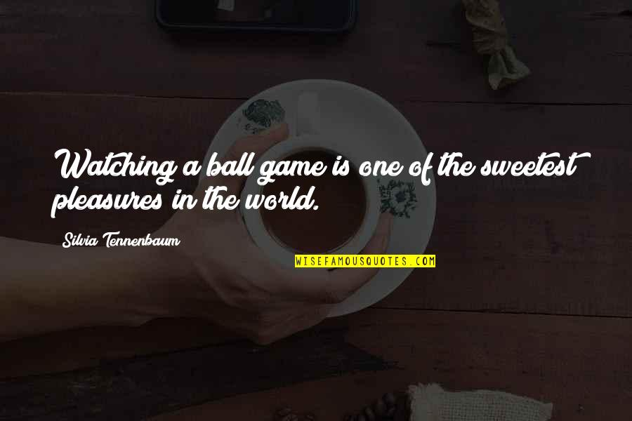 Silvia's Quotes By Silvia Tennenbaum: Watching a ball game is one of the