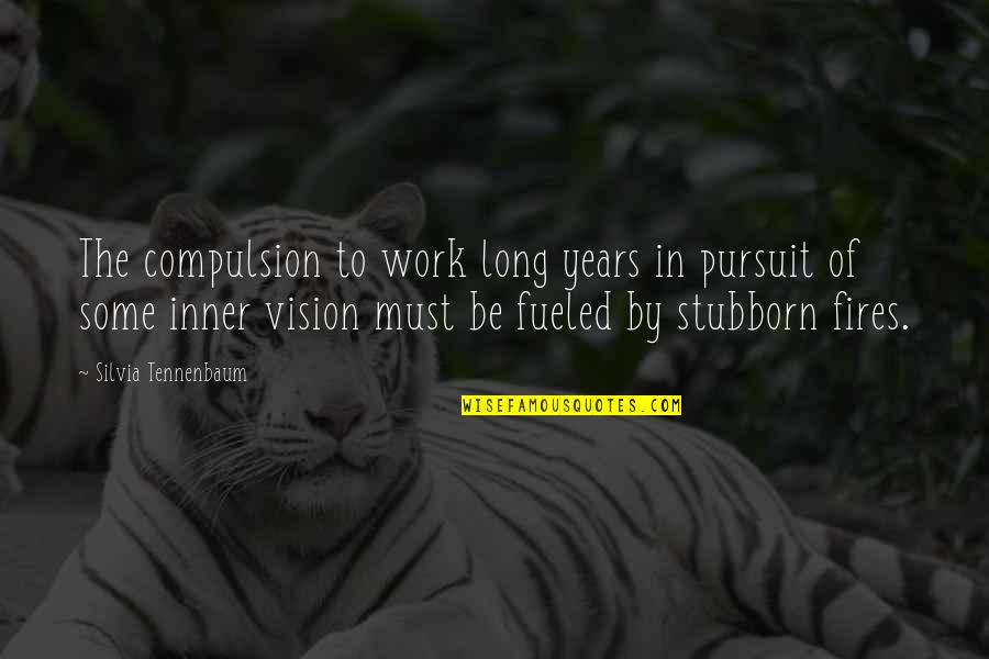 Silvia's Quotes By Silvia Tennenbaum: The compulsion to work long years in pursuit