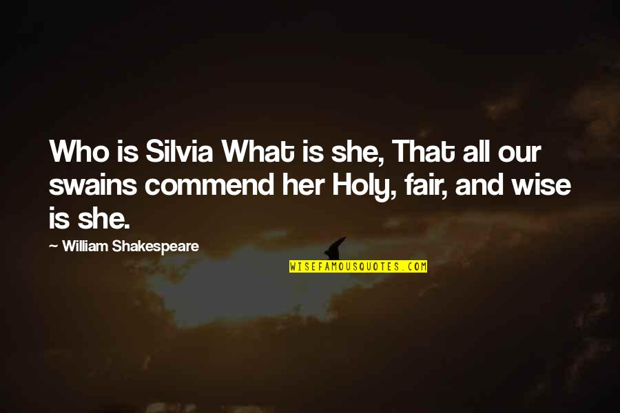 Silvia's Quotes By William Shakespeare: Who is Silvia What is she, That all