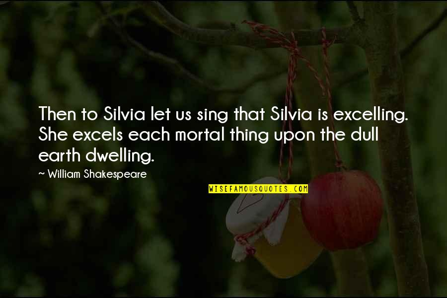 Silvia's Quotes By William Shakespeare: Then to Silvia let us sing that Silvia