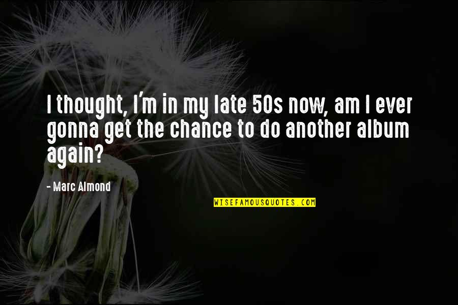 Simcity 4 Quotes By Marc Almond: I thought, I'm in my late 50s now,