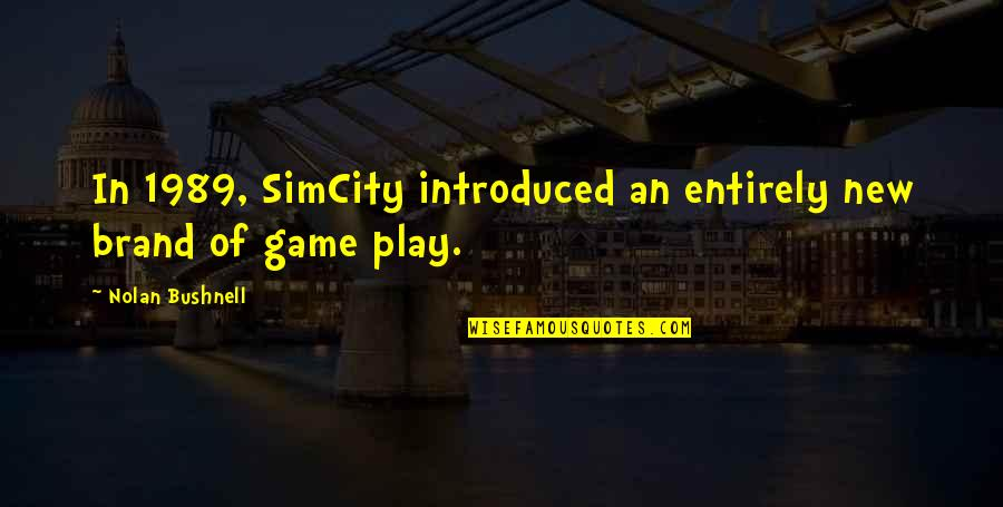 Simcity 4 Quotes By Nolan Bushnell: In 1989, SimCity introduced an entirely new brand