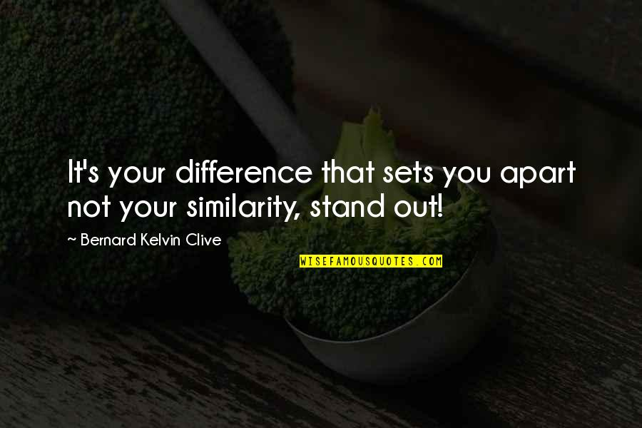 Similarity Difference Quotes By Bernard Kelvin Clive: It's your difference that sets you apart not