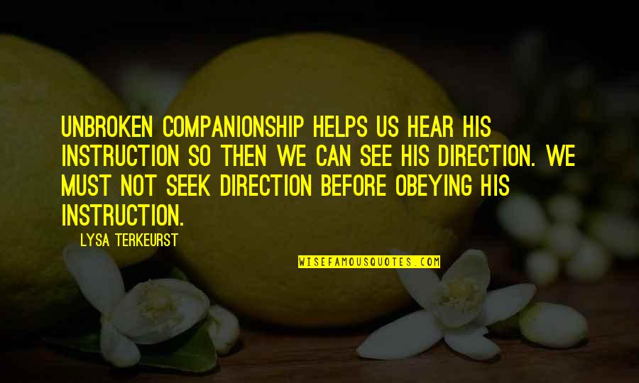 Similarity Difference Quotes By Lysa TerKeurst: Unbroken companionship helps us hear His instruction so