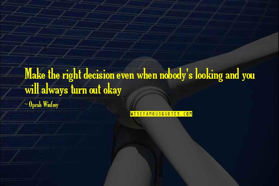 Similarity Difference Quotes By Oprah Winfrey: Make the right decision even when nobody's looking