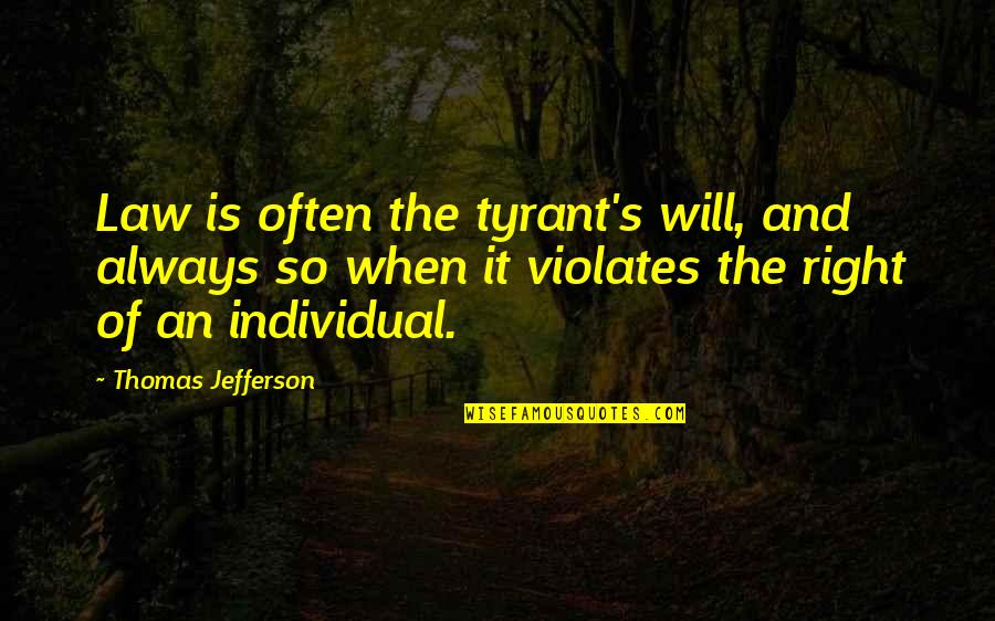 Similarity Difference Quotes By Thomas Jefferson: Law is often the tyrant's will, and always