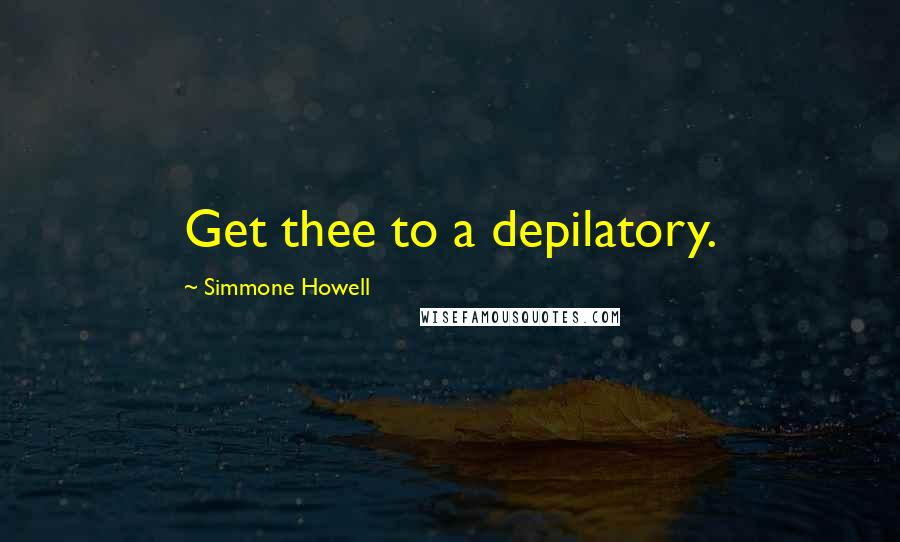 Simmone Howell quotes: Get thee to a depilatory.